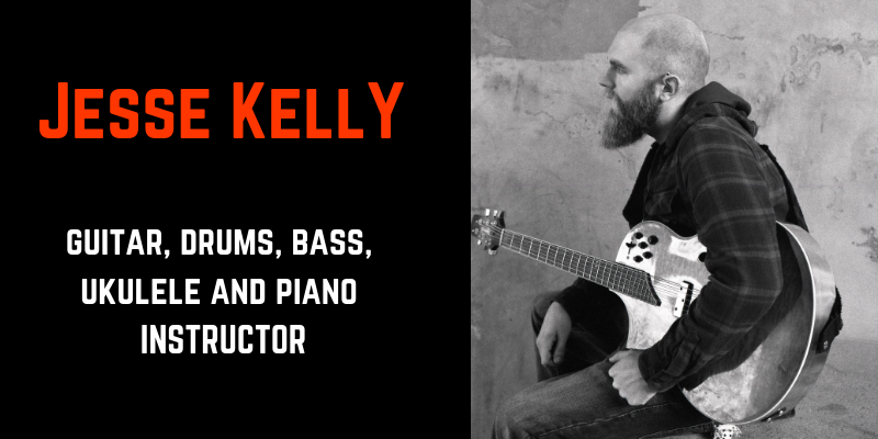 jesse kelly- guitar, drums, bass, ukulele, piano instructor