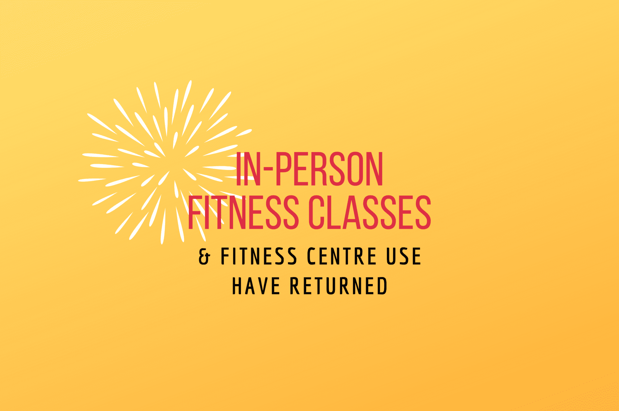 in person fitness classes and fitness centre use have resumed