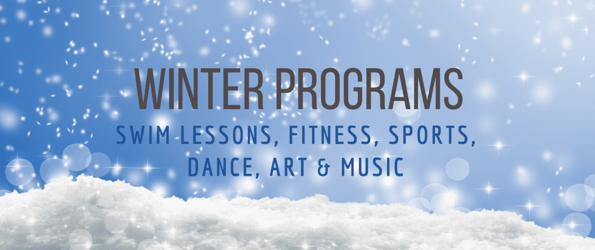 winter Programs - swim lessons, fitness, sports, dance, art & music
