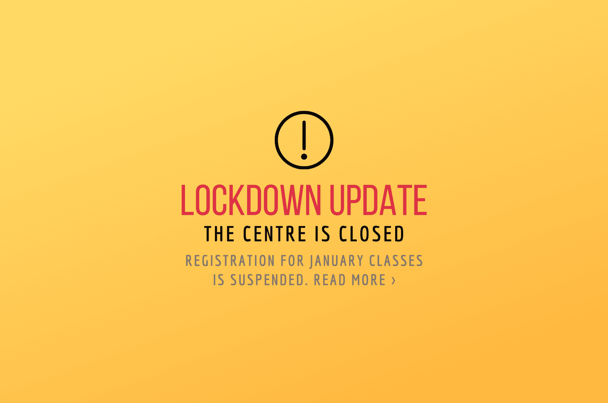 lockdown update: the centre is closed; registration for January classes is suspended.