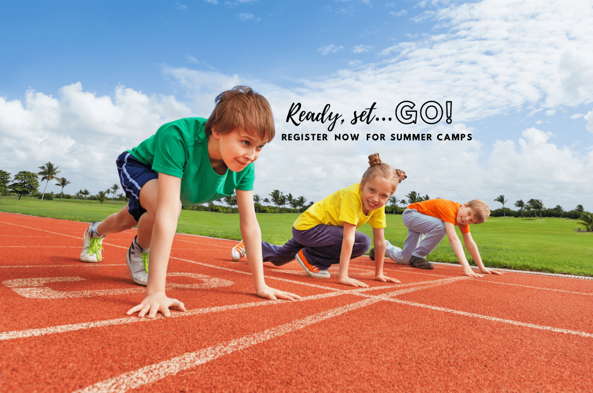 Ready, set, Go! Register now for Summer Camps!