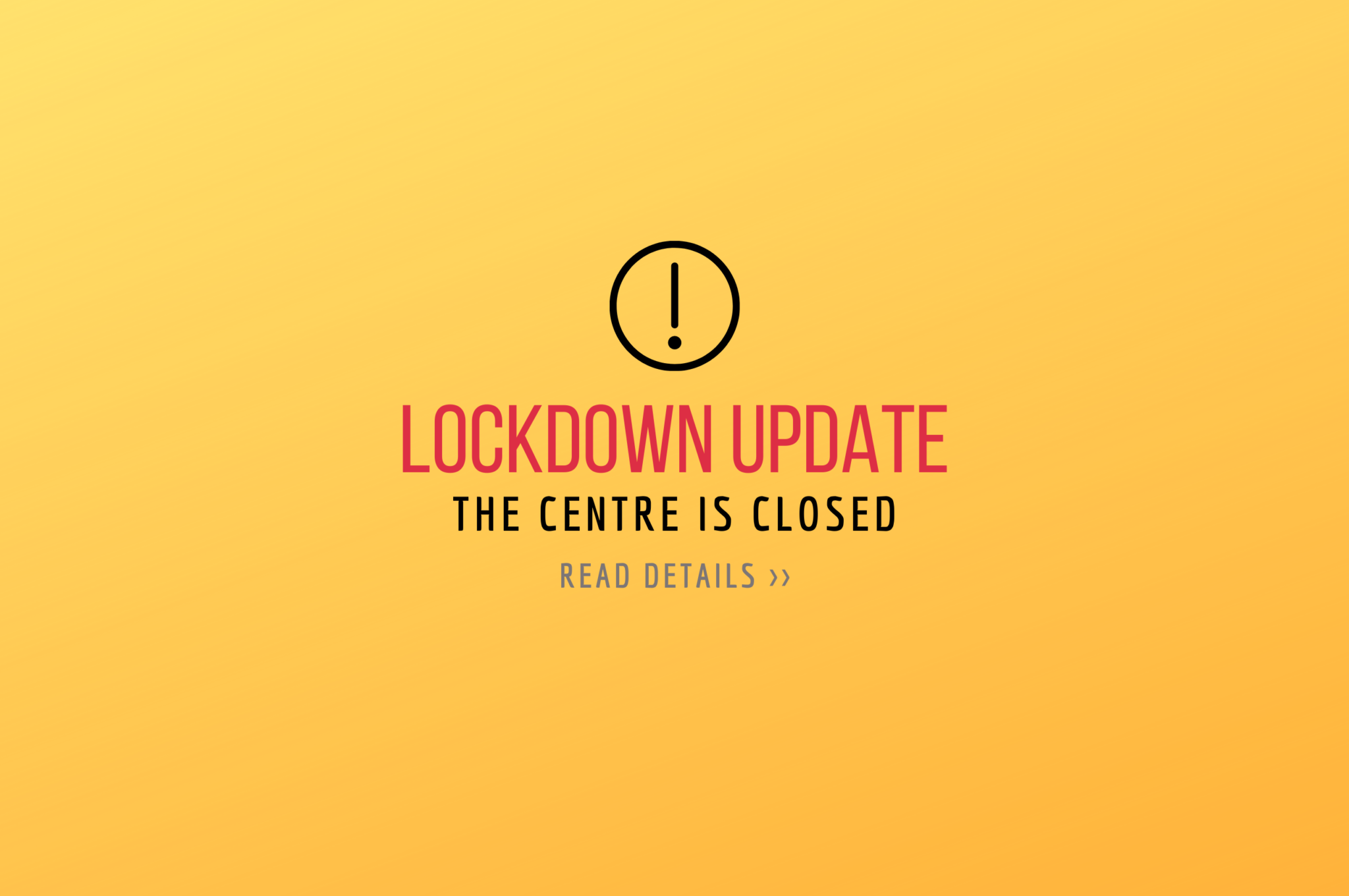 Lockdown update: the Centre is closed.